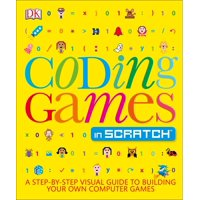 Coding Games in Scratch : A Step-by-Step Visual Guide to Building Your Own Computer Games