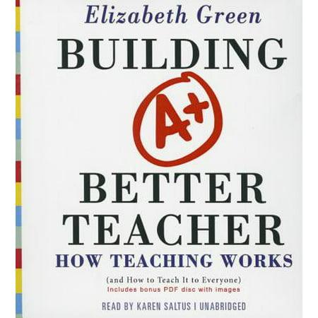Building a Better Teacher : How Teaching Works (and How to Teach It to Everyone)](Teacher Teaching)