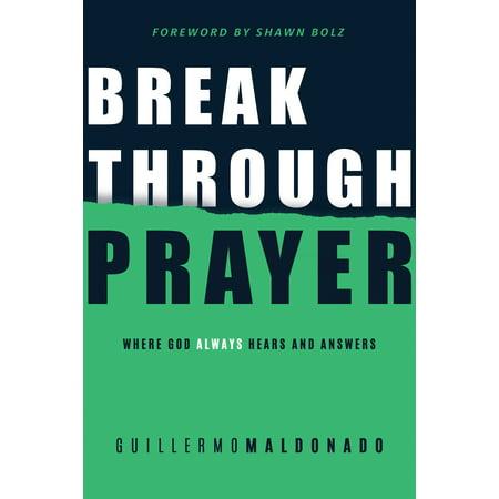 Breakthrough Prayer : Where God Always Hears and