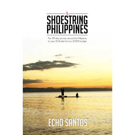 Shoestring Philippines: The 139-day Journey Around The Philippines To Cross 50 Bucket List On A $1000 Dollar Budget - (List Of Tourism Laws In The Philippines)