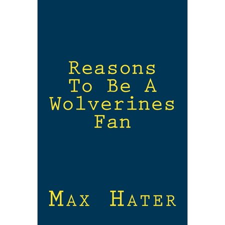 Stupendous Reasons To Be A Wolverines Fan A Funny Blank Book Gag Gift For Wolverines Fans Or A Great Coffee Table Addition For All Wolverines Haters Gmtry Best Dining Table And Chair Ideas Images Gmtryco