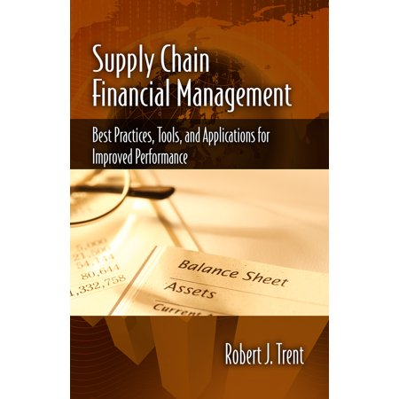 Supply Chain Financial Management : Best Practices, Tools, and Applications for Improved