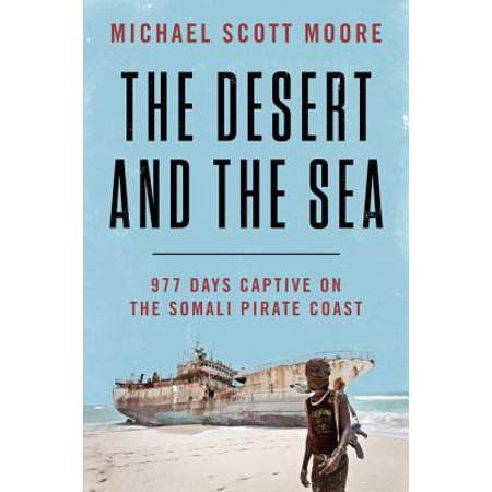 The Desert and the Sea : 977 Days Captive on the Somali Pirate