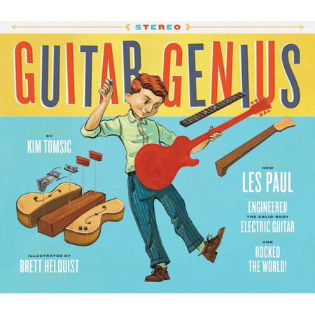 Guitar Genius: How Les Paul Engineered the Solid-Body Electric Guitar and Rocked the World (Childrens Music Books, Picture Books, Guitar Books, Music Books for Kids) ()