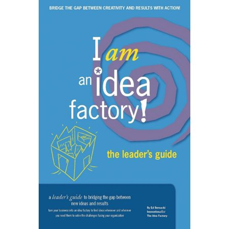 I am an Idea Factory! The leader's guide to bridging the gap between new ideas and results - (Bridging Ceremony Ideas For Brownies To Juniors)