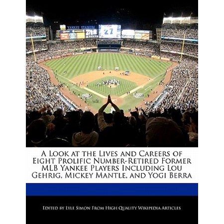 A Look at the Lives and Careers of Eight Prolific Number-Retired Former Mlb Yankee Players Including Lou Gehrig, Mickey Mantle, and Yogi Berra Paperback