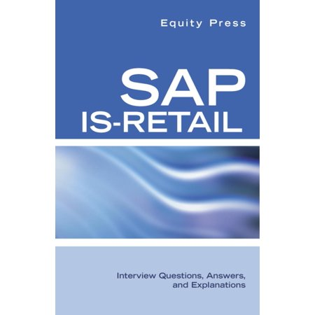 SAP IS-Retail Interview Questions, Answers, and Explanations - (Sap Fico Testing Interview Questions And Answers)