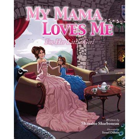 My Mama Loves Me : I'm Her Little Girl
