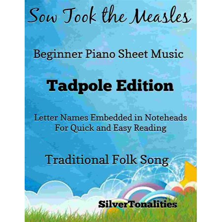 Sow Took the Measles Beginner Piano Sheet Music Tadpole Edition - (Beginner Piano Sheet Music With Letters For Kids)