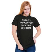 Nap Ladies TShirts Tees T For Women No Way You Woke Up Like That Funny Rude Gift
