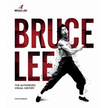Bruce Lee: The Authorized Visual History by