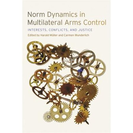 Norm Dynamics in Multilateral Arms Control - (Multilateral Arms Control)