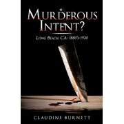 Murderous Intent? : Long Beach, CA: 1880's-1920