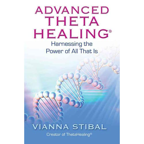 Advanced ThetaHealing: Harnessing the Power of All That Is
