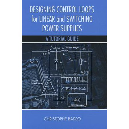 Designing Control Loops for Linear and Switching Power Supplies : A Tutorial Guide