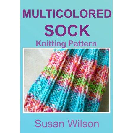 Easy Sock Knitting Patterns - Multicolored Sock: Knitting Pattern - eBook