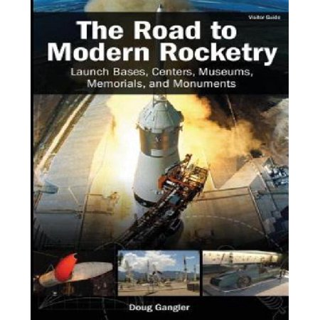 The Road to Modern Rocketry: Launch Bases, Centers, Museums, Memorials, and Monuments