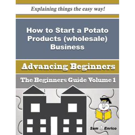 How to Start a Potato Products (wholesale) Business (Beginners Guide) - eBook - Valentines Wholesale Products