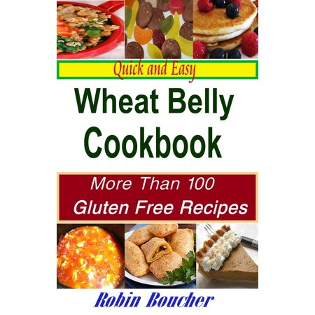 Quick and Easy Wheat Belly Cookbook:More Than 100 Gluten Free Recipes -