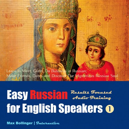 Easy Russian for English Speakers: Learn to Meet, Greet, Do Business in Russian; Make Friends, Dates and Discover The Mysterious Russian Soul, Volume 1 -