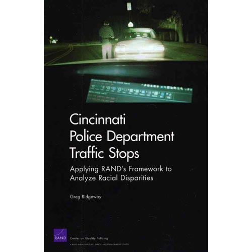 Cincinnati Police Department Traffic Stops : Applying Rand's Framework to Analyze Racial Disparities