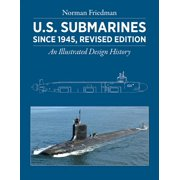 U.S. Submarines Since 1945, Revised Edition: An Illustrated Design History (Hardcover)