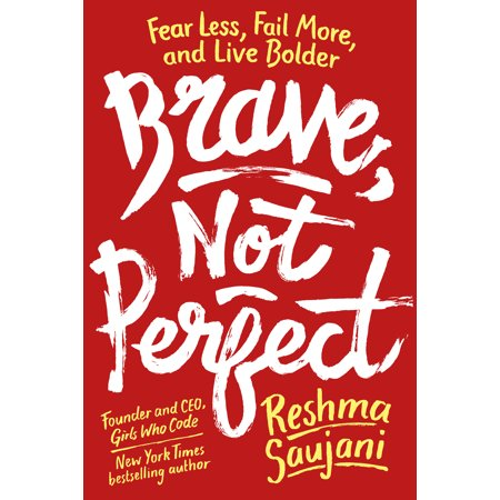 Brave, Not Perfect : Fear Less, Fail More, and Live
