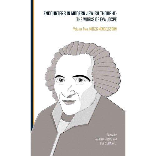Encounters in Modern Jewish Thought: The Works of Eva Jospe: Moses Mendelssohn