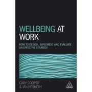 Wellbeing at Work : How to Design, Implement and Evaluate an Effective Strategy