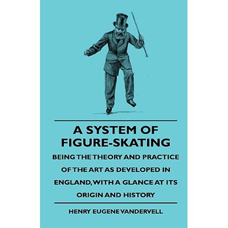 A System of Figure-Skating, Being the Theory and Practice of the Art as Developed in England, with a Glance at Its Origin and - History Halloween England