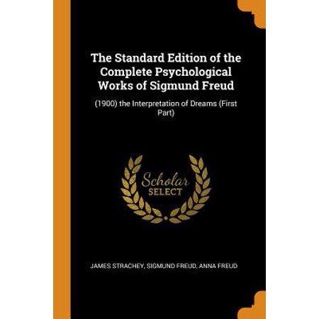 The Standard Edition of the Complete Psychological Works of Sigmund Freud: (1900) the Interpretation of Dreams (First Part) (The Complete Psychological Works Of Sigmund Freud)
