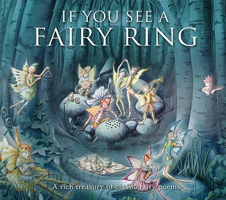 If You See a Fairy Ring : A Rich Treasury of Classic Fairy Poems