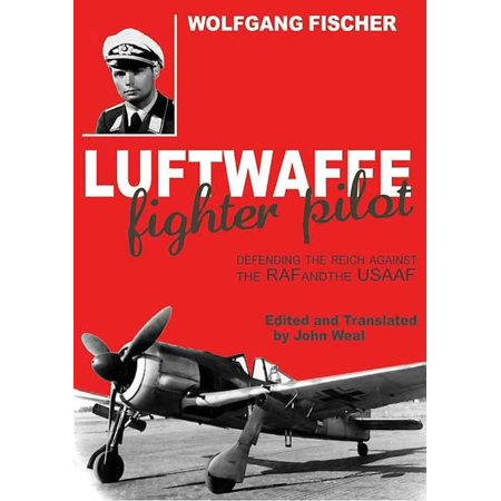 - Luftwaffe Fighter Pilot Defending the Reich Against the RAF and USAAF - eBook