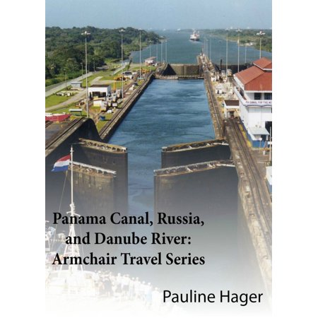 Panama Canal, Russia, and Danube River: Armchair Travel Series -
