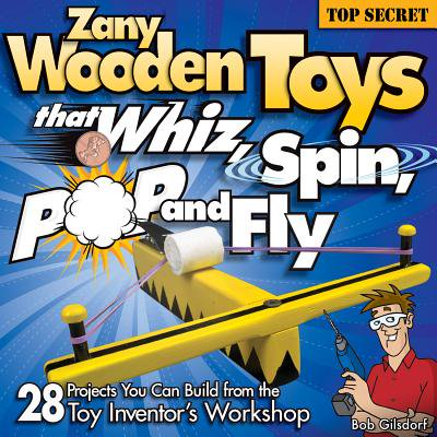Zany Wooden Toys That Whiz, Spin, Pop, and Fly - Toys That Fly