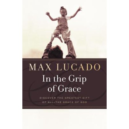 In the Grip of Grace - : Your Father Always Caught You. He Still (Max Lucado In The Grip Of Grace)