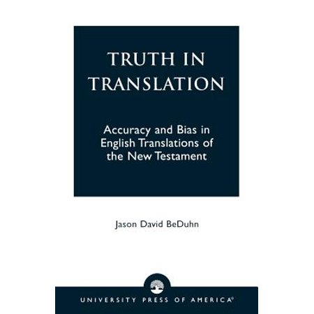 Truth in Translation : Accuracy and Bias in English Translations of the New