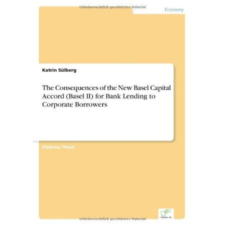 The Consequences Of The New Basel Capital Accord  Basel Ii  For Bank Lending To Corporate Borrowers
