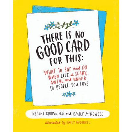 There Is No Good Card for This : What to Say and Do When Life Is Scary, Awful, and Unfair to People You (Jobs For People With Good People Skills)