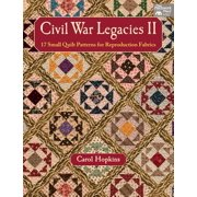 Civil War Legacies II : 17 Small Quilt Patterns for Reproduction Fabrics
