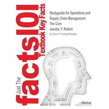 Studyguide for Operations and Supply Chain Management : The Core by Jacobs, F. Robert, ISBN (Operations And Supply Chain Management The Core)