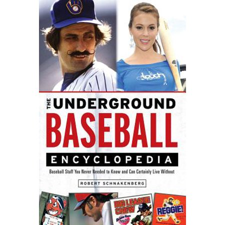 The Underground Baseball Encyclopedia : Baseball Stuff You Never Needed to Know and Can Certainly Live Without (Sports Encyclopedia Baseball)