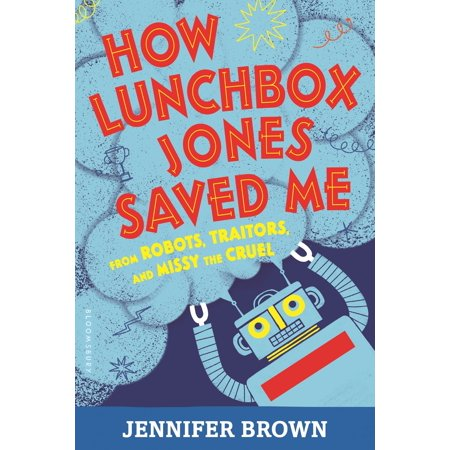 How Lunchbox Jones Saved Me from Robots, Traitors, and Missy the Cruel -