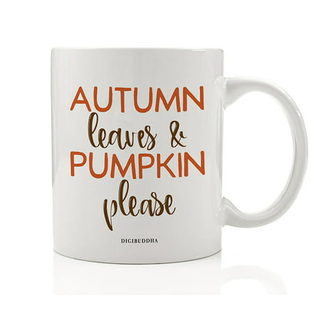 Autumn Leaves & Pumpkin Please Coffee Mug Gift Idea Spicy Autumn Fall Seasonal Halloween Thanksgiving Holiday Dinner Present for Friends Family Member Coworker 11oz Ceramic Tea Cup Digibuddha DM0704