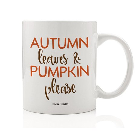 Autumn Leaves & Pumpkin Please Coffee Mug Gift Idea Spicy Autumn Fall Seasonal Halloween Thanksgiving Holiday Dinner Present for Friends Family Member Coworker 11oz Ceramic Tea Cup Digibuddha DM0704](Festive Halloween Dinner Ideas)