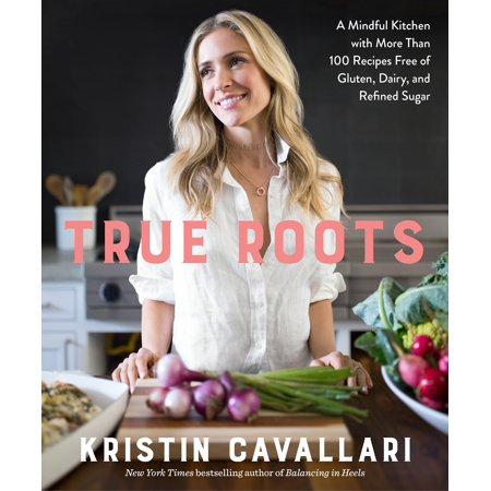True Roots : A Mindful Kitchen with More Than 100 Recipes Free of Gluten, Dairy, and Refined