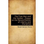 The Free Man and the Soldier; Essays on the Reconciliation of Liberty and Discipline