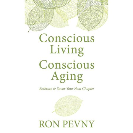 Conscious Living  Conscious Aging  Embrace   Savor Your Next Chapter