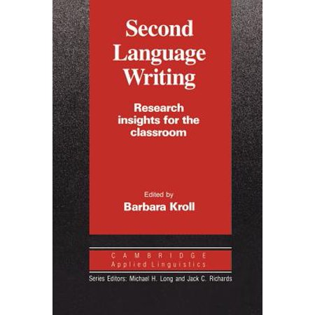 Second Language Writing (Cambridge Applied Linguistics) : Research Insights for the