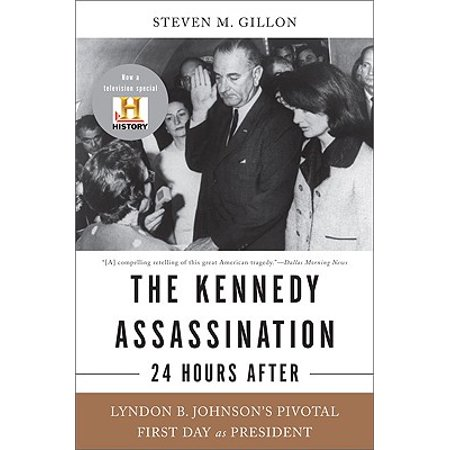 The Kennedy Assassination--24 Hours After : Lyndon B. Johnson's Pivotal First Day as